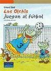 LOS OLCHIS JUEGAN AL FUTBOL