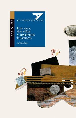 UNA VACA, DOS NIÑOS Y TRESCIENTOS RUISEÑORES (XXI PREMIO ALA DELTA 2010)