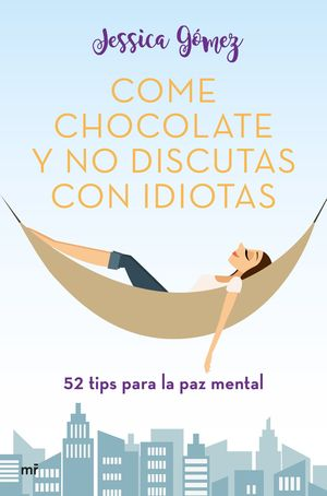 COME CHOCOLATE Y NO DISCUTAS CON IDIOTAS