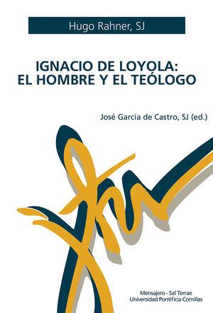 IGNACIO DE LOYOLA. EL HOMBRE Y EL TEOLOGO