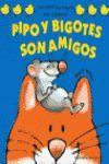 PIPO Y BIGOTES SON AMIGOS