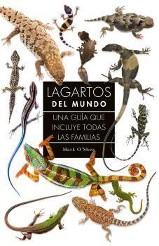 LAGARTOS DEL MUNDO: UNA GUIA QUE INCLUYE TODAS LAS FAMILIAS