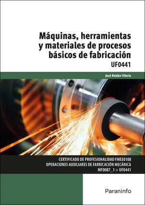 UF0441 MAQUINAS, HERRAMIENTAS Y MATERIALES DE PROCESOS BASICOS DE FABRICACION