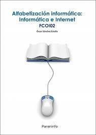 FCOI02 ALFABETIZACION INFORMATICA: INFORMATICA E INTERNET