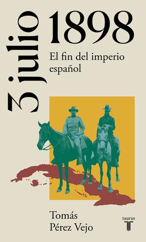 3 JULIO 1898. EL FIN DEL IMPERIO ESPAÑOL. (COLECCIÓN HISTORIA DE ESPAÑA EN SIETE DÍAS)