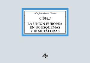 LA UNIÓN EUROPEA EN 100 ESQUEMAS Y 10 METAFORAS