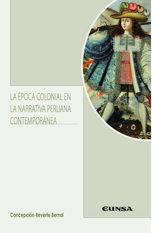 LA EPOCA COLONIAL EN LA NARRATIVA PERUANA CONTEMPORANEA