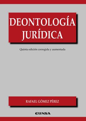 DEONTOLOGIA JURIDICA. 5ª ED. CORREGIDA Y AUMENTADA
