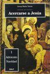 ACERCARSE A JESUS. 1: ADVIENTO. NAVIDAD