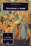 ACERCARSE A JESUS 2. CUARESMA. SEMANA SANTA