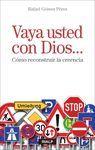 VAYA USTED CON DIOS... COMO RECONSTRUIR LA CREENCIA
