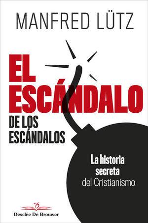 EL ESCÁNDALO DE LOS ESCÁNDALOS. LA HISTORIA SECRETA DEL CRISTIANISMO