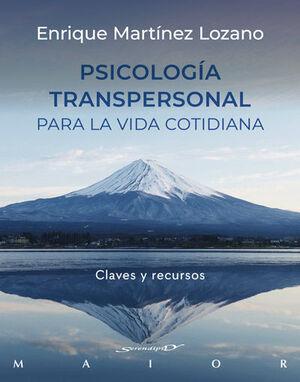 PSICOLOGIA TRANSPERSONAL PARA LA VIDA COTIDIANA. CLAVES Y RECURSOS