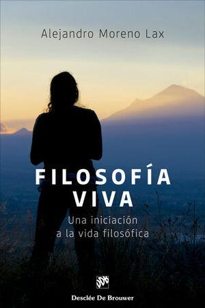 FILOSOFÍA VIVA: UNA INICIACIÓN A LA VIDA FILOSÓFICA