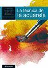 LA TECNICA DE LA ACUARELA (CUADERNO DEL ARTISTA)