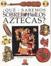 QUÉ SABEMOS DE LOS AZTECAS?
