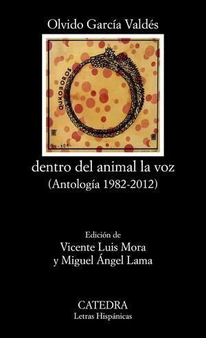 DENTRO DEL ANIMAL LA VOZ (ANTOLOGÍA 1982-2012)