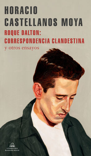 ROQUE DALTON: CORRESPONDENCIA CLANDESTINA Y OTROS ENSAYOS
