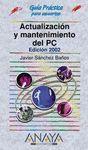 ACTUALIZACION Y MANTENIMIENTO DEL PC ED. 2002. GUIA PRACTICA