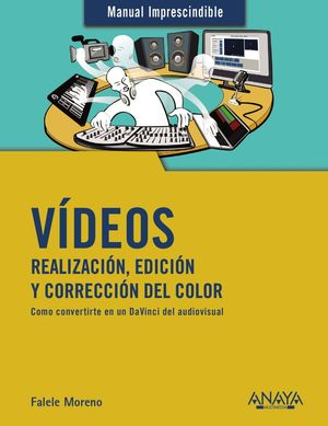 VIDEOS. REALIZACIÓN, EDICIÓN Y CORRECCIÓN DEL COLOR
