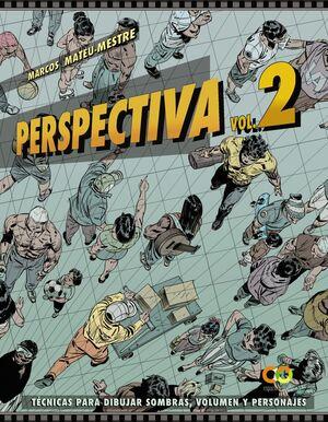 PERSPECTIVA. VOLUMEN 2. TÉCNICAS PARA DIBUJAR SOMBRAS, VOLUMEN Y PERSONAJES