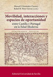 MOVILIDAD, INTERACCIONES Y ESPACIOS DE OPORTUNIDAD ENTRE CASTILLA Y PORTUGAL EN