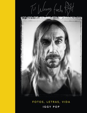 'TIL WRONG FEELS RIGHT. IGGY POP