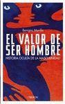 EL VALOR DE SER HOMBRE. HISTORIA OCULTA DE LA MASCULINIDAD