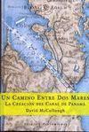 UN CAMINO ENTRE DOS MARES. LA CREACION DEL CANAL DE PANAMA