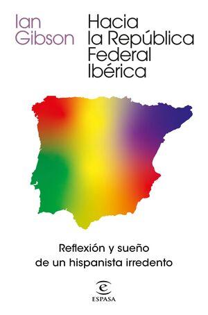 HACIA LA REPUBLICA FEDERAL IBÉRICA