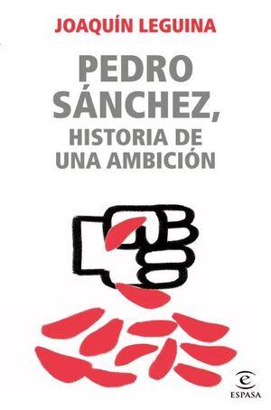 PEDRO SÁNCHEZ, HISTORIA DE UNA AMBICION