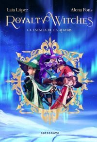 LA ESENCIA DE LA AURORA (ROYALTY WITCHES 1)
