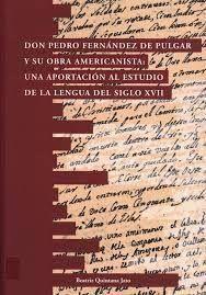 DON PEDRO FERNANDEZ DEL PULGAR Y SU OBRA AMERICANISTA: UNA APORTACION AL ESTUDIO DE LA LENGUA DEL SIGLO XVII