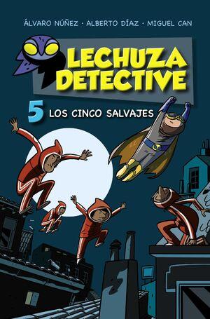 LOS CINCO SALVAJES (LECHUZA DETECTIVE 5)