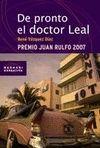 DE PRONTO EL DOCTOR LEAL. PREMIO JUAN RULFO 2007