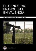 EL GENOCIDIO FRANQUISTA EN VALENCIA. LAS FOSAS SILENCIADAS DEL CEMENTE