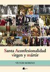 SANTA ACONFESIONALIDAD VIRGEN Y MÁRTIR