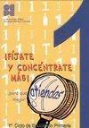 FIJATE Y CONCENTRATE MAS. 1º CICLO PRIMARIA