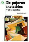 DE PAJAROS INVISIBLES Y OTROS CUENTOS - LETRA GRANDE