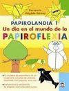 PAPIROLANDIA 1. UN DIA EN EL MUNDO DE PAPIROFLEXIA
