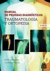 MANUAL DE PRUEBAS DIAGNOSTICAS 2ªED. TRAUMATOLOGIA Y ORTOPEDIA