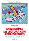 ANIMACION A LA LECTURA CON ADOLESCENTES. MATERIALES PARA UNA EXPERIENC