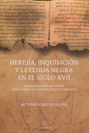 HEREJÍA, INQUISICIÓN Y LEYENDA NEGRA SIGLO XVII