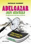 ADELGAZAR SIN DIETAS. CONFESIONES DE UNA EXOBESA