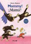 MOMMY ! / ¡ MAMA !
