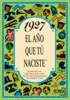 1927 EL AÑO QUE TU NACISTE