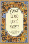 1985 EL AÑO QUE TU NACISTE