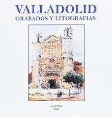 VALLADOLID. GRABADOS Y LITOGRAFÍAS