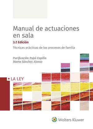 MANUAL DE ACTUACIONES EN SALA. TÉCNICAS PRÁCTICAS DE LOS PROCESOS DE FAMILIA. 3ª ED. 2020