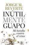 INUTILMENTE GUAPO. MI BATALLA CONTRA EL ICTUS
